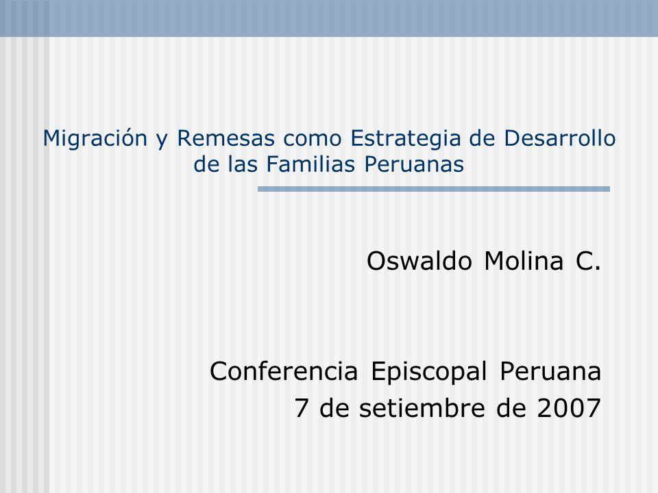 Migración y Remesas como Estrategia de Desarrollo de las Familias Peruanas Oswaldo Molina C. Conferencia Episcopal Peruana 7 de setiembre de 2007