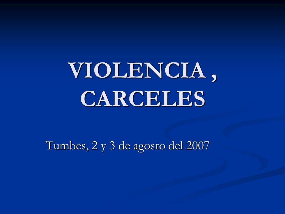 VIOLENCIA, CARCELES Tumbes, 2 y 3 de agosto del 2007