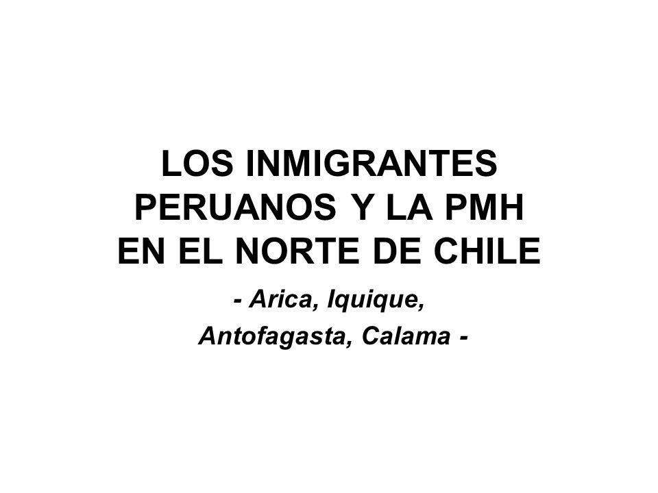 LOS PERUANOS EN EL NORTE DE CHILE SON, APROXIMADAMENTE IQUIQUE: 7 MIL EN ARICA: 5 MIL ANTOFAGASTA: 3 MIL CALAMA: 1 MIL