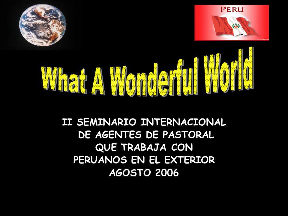 II SEMINARIO INTERNACIONAL DE AGENTES DE PASTORAL QUE TRABAJA CON PERUANOS EN EL EXTERIOR AGOSTO 2006
