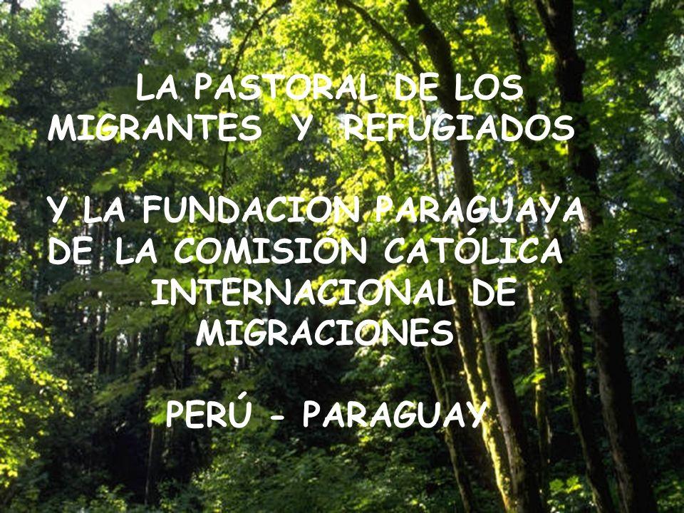 LA PASTORAL DE LOS MIGRANTES Y REFUGIADOS Y LA FUNDACION PARAGUAYA DE LA COMISIÓN CATÓLICA INTERNACIONAL DE MIGRACIONES PERÚ - PARAGUAY