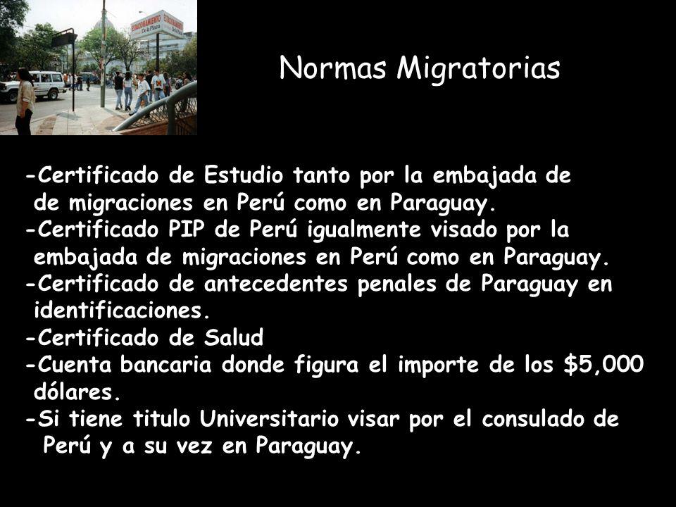 Normas Migratorias -Certificado de Estudio tanto por la embajada de de migraciones en Perú como en Paraguay.
