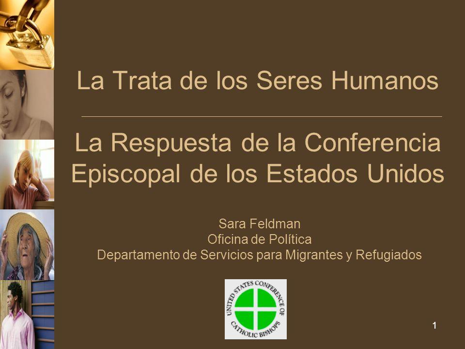 11 La Trata de los Seres Humanos La Respuesta de la Conferencia Episcopal de los Estados Unidos Sara Feldman Oficina de Política Departamento de Servicios para Migrantes y Refugiados