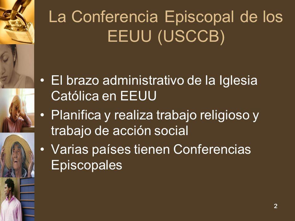 22 La Conferencia Episcopal de los EEUU (USCCB) El brazo administrativo de la Iglesia Católica en EEUU Planifica y realiza trabajo religioso y trabajo de acción social Varias países tienen Conferencias Episcopales