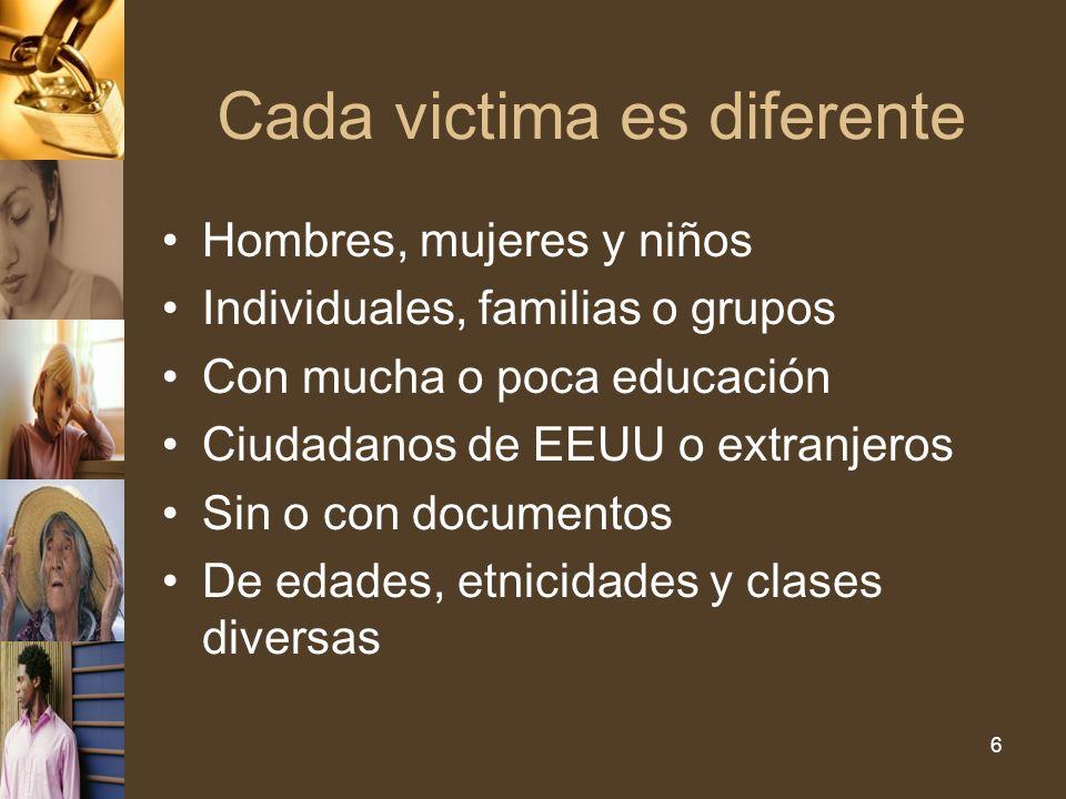 6 Cada victima es diferente Hombres, mujeres y niños Individuales, familias o grupos Con mucha o poca educación Ciudadanos de EEUU o extranjeros Sin o con documentos De edades, etnicidades y clases diversas