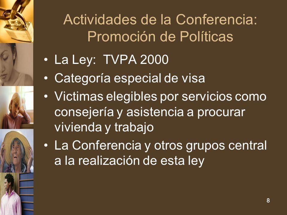 Actividades de la Conferencia: Promoción de Políticas La Ley: TVPA 2000 Categoría especial de visa Victimas elegibles por servicios como consejería y asistencia a procurar vivienda y trabajo La Conferencia y otros grupos central a la realización de esta ley 8