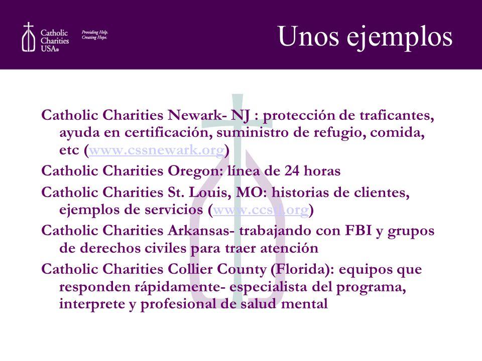 Unos ejemplos Catholic Charities Newark- NJ : protección de traficantes, ayuda en certificación, suministro de refugio, comida, etc (www.cssnewark.org