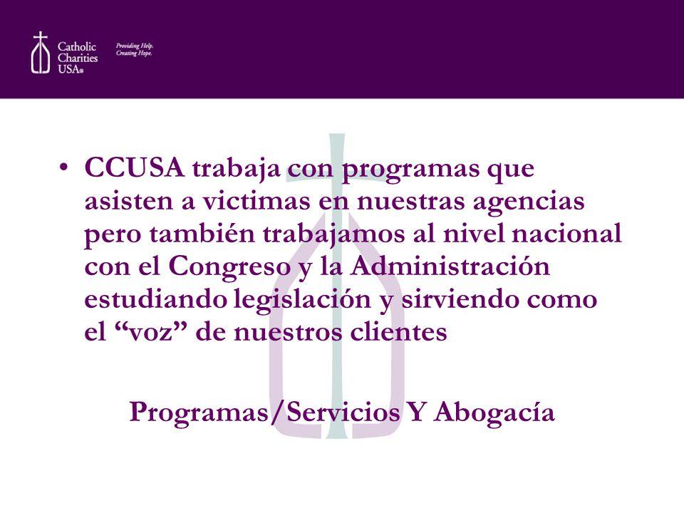 CCUSA trabaja con programas que asisten a victimas en nuestras agencias pero también trabajamos al nivel nacional con el Congreso y la Administración