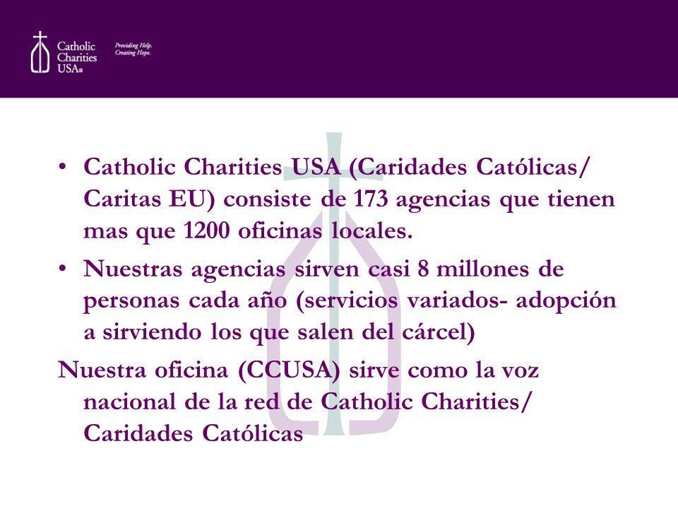 Catholic Charities USA (Caridades Católicas/ Caritas EU) consiste de 173 agencias que tienen mas que 1200 oficinas locales. Nuestras agencias sirven c