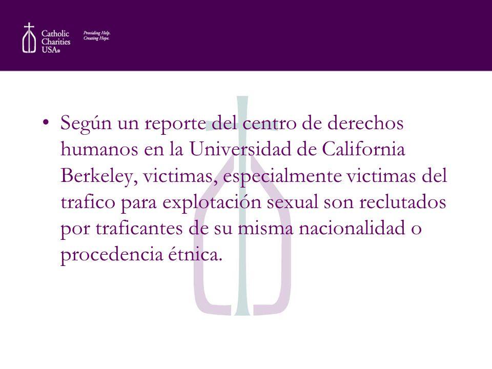 Según un reporte del centro de derechos humanos en la Universidad de California Berkeley, victimas, especialmente victimas del trafico para explotació