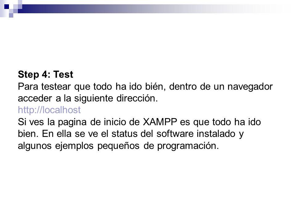 Step 4: Test Para testear que todo ha ido bién, dentro de un navegador acceder a la siguiente dirección. http://localhost Si ves la pagina de inicio d