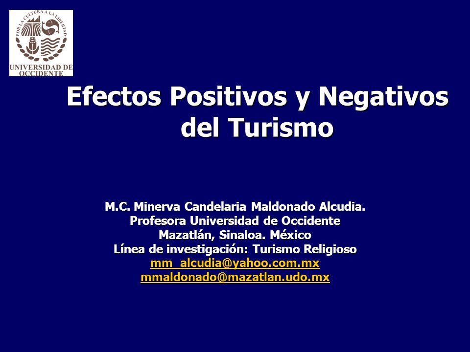 Efectos Positivos y Negativos del Turismo M.C. Minerva Candelaria Maldonado Alcudia. Profesora Universidad de Occidente Mazatlán, Sinaloa. México Líne