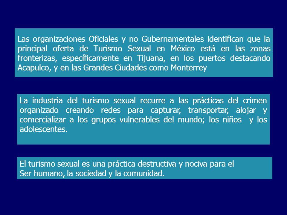 Las organizaciones Oficiales y no Gubernamentales identifican que la principal oferta de Turismo Sexual en México está en las zonas fronterizas, espec