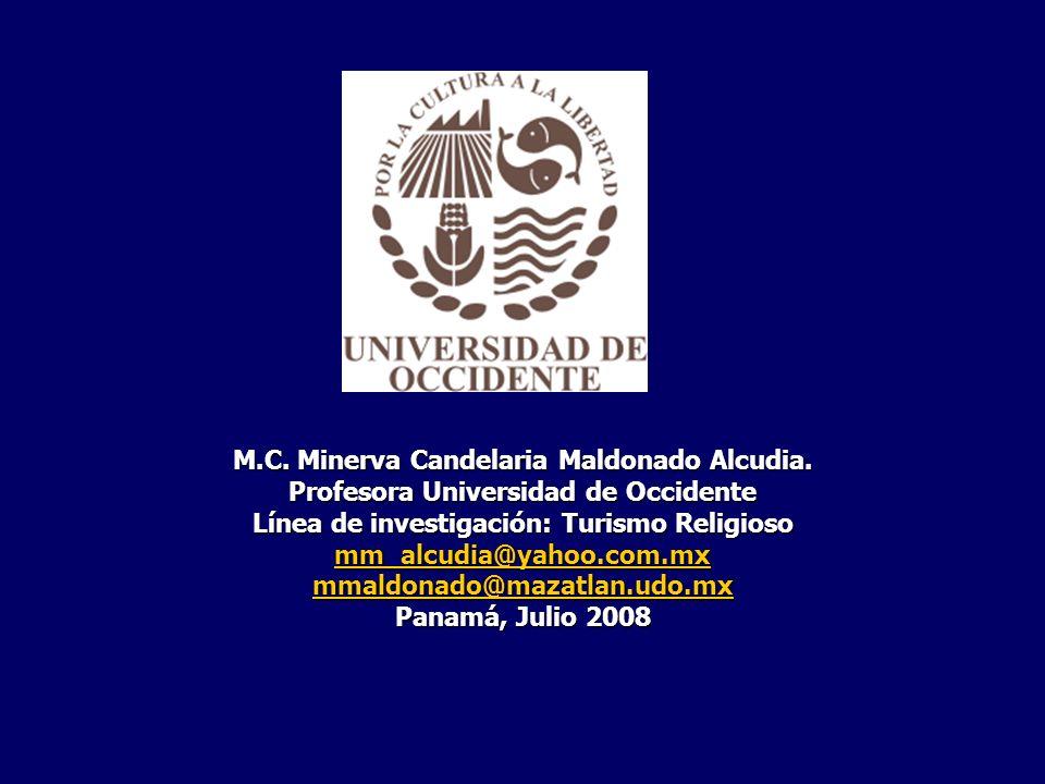 M.C. Minerva Candelaria Maldonado Alcudia. Profesora Universidad de Occidente Línea de investigación: Turismo Religioso mm_alcudia@yahoo.com.mx mmaldo