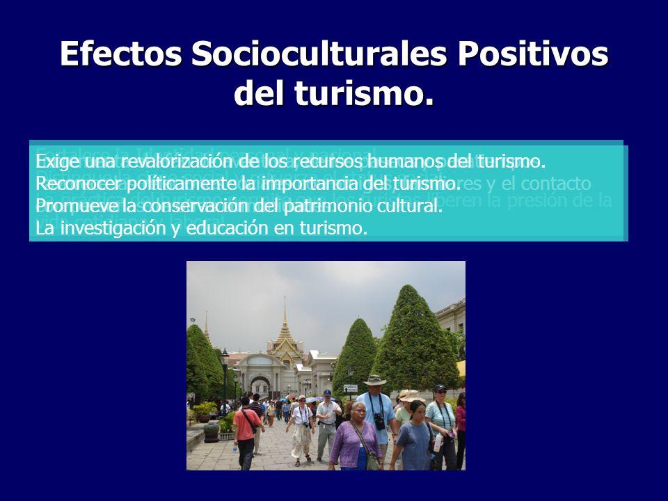 Efectos Socioculturales Positivos del turismo. Fortalece la Identidad personal y nacional. Distingue la clase social y refuerza el status social. La p