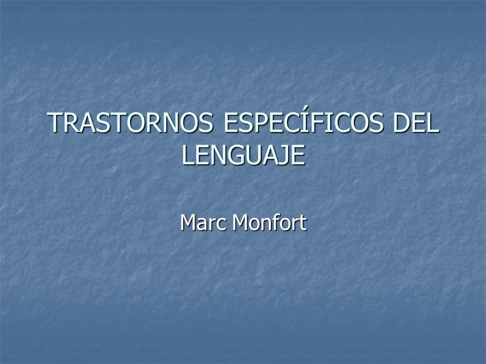 TRASTORNOS ESPECÍFICOS DEL LENGUAJE Marc Monfort