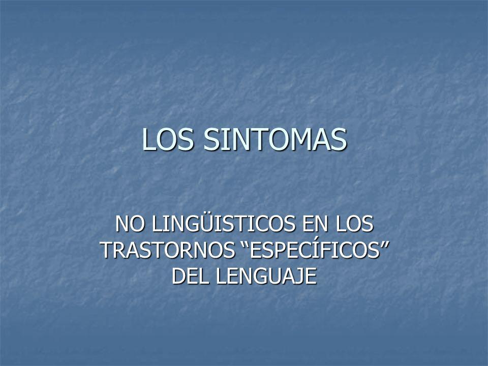 LOS SINTOMAS NO LINGÜISTICOS EN LOS TRASTORNOS ESPECÍFICOS DEL LENGUAJE