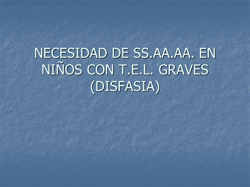 NECESIDAD DE SS.AA.AA. EN NIÑOS CON T.E.L. GRAVES (DISFASIA)