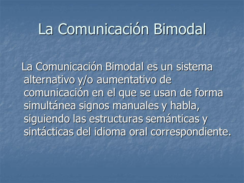 La Comunicación Bimodal La Comunicación Bimodal es un sistema alternativo y/o aumentativo de comunicación en el que se usan de forma simultánea signos
