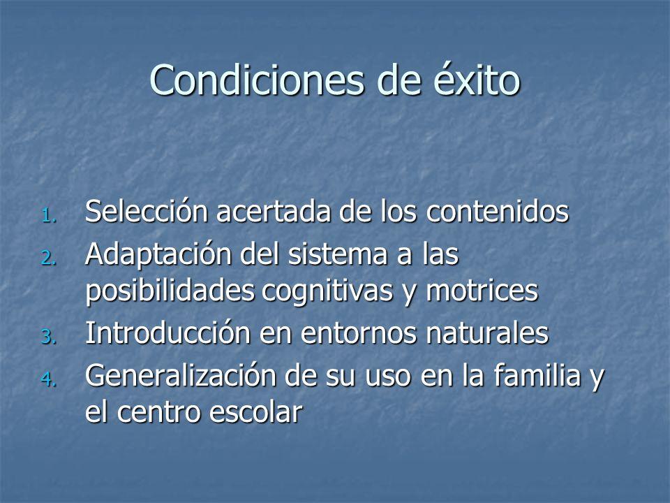 Condiciones de éxito 1. Selección acertada de los contenidos 2. Adaptación del sistema a las posibilidades cognitivas y motrices 3. Introducción en en