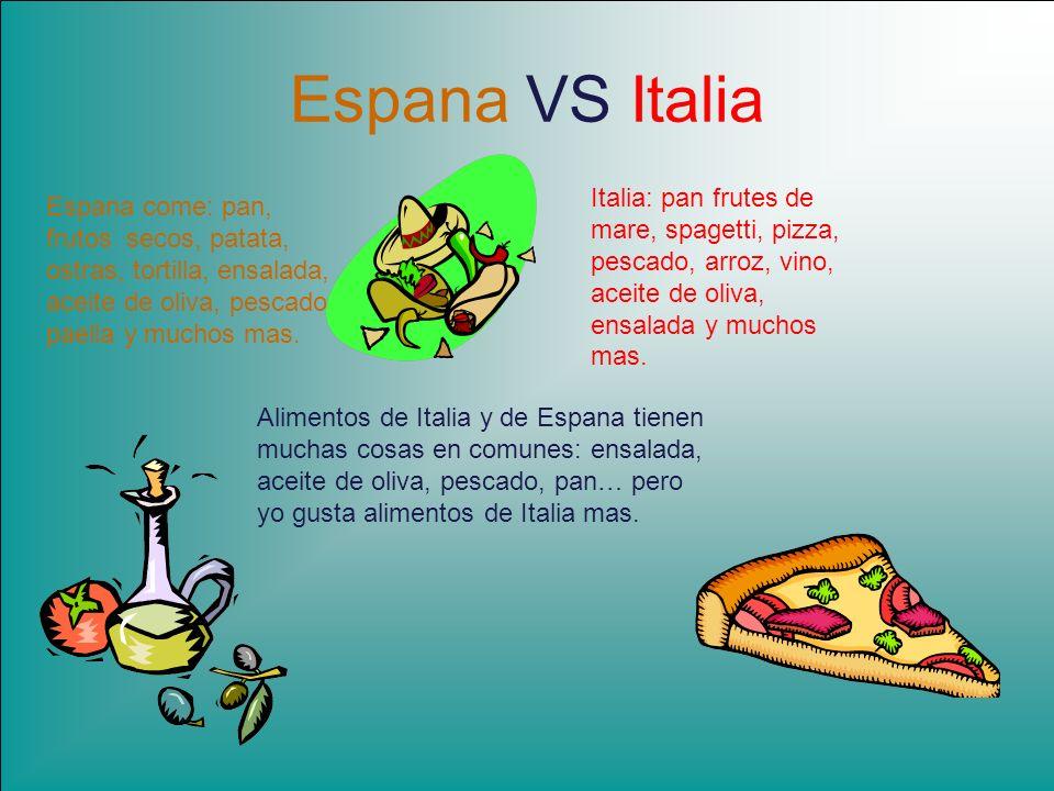 Espana VS Italia Espana come: pan, frutos secos, patata, ostras, tortilla, ensalada, aceite de oliva, pescado, paella y muchos mas. Italia: pan frutes