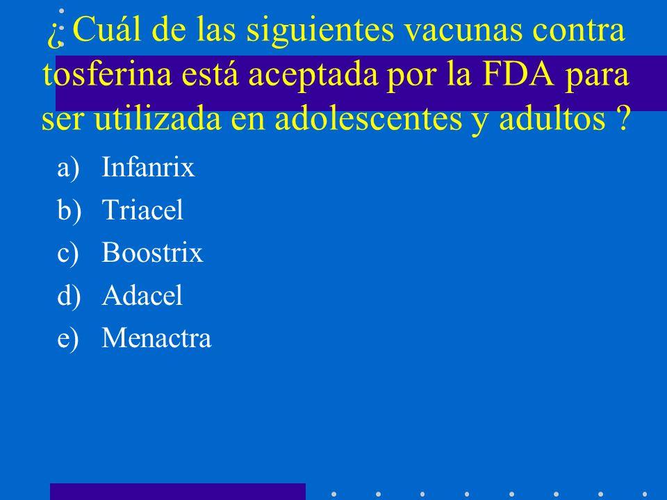 ¿ Cuál de las siguientes vacunas contra tosferina está aceptada por la FDA para ser utilizada en adolescentes y adultos .