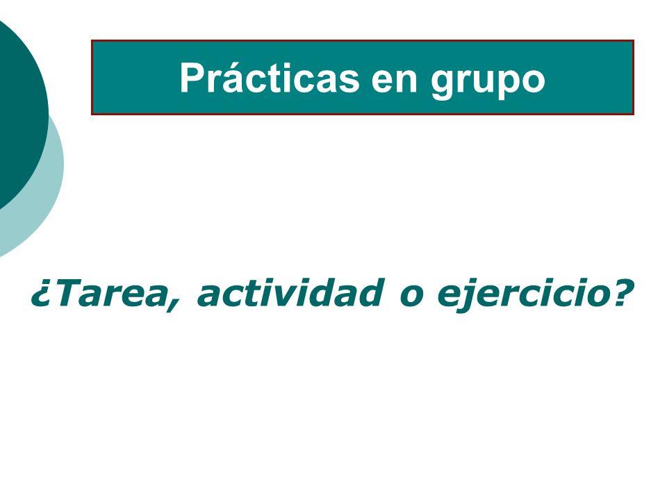 ¿Tarea, actividad o ejercicio? Prácticas en grupo