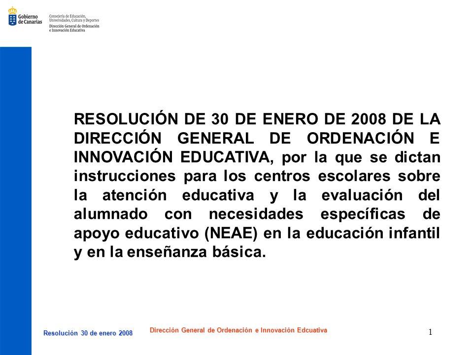 Resolución 30 de enero 2008 Resolución 30 de enero 2008 Dirección General de Ordenación e Innovación Edcuativa 2 NORMATIVA QUE JUSTIFICA LA RESOLUCIÓN (instrucciones transitorias) *LA APLICACIÓN DE LA LOE.
