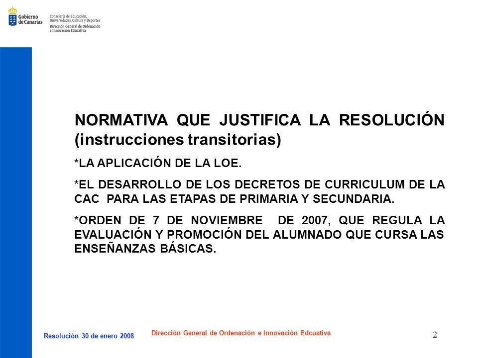 Resolución 30 de enero 2008 Resolución 30 de enero 2008 Dirección General de Ordenación e Innovación Edcuativa 2 NORMATIVA QUE JUSTIFICA LA RESOLUCIÓN