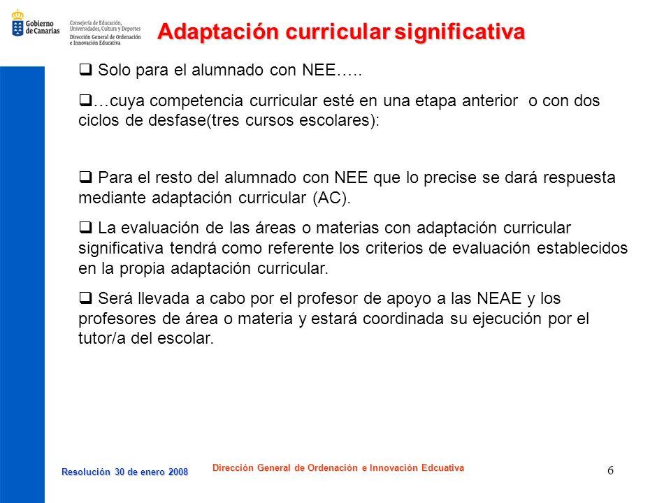 Resolución 30 de enero 2008 Resolución 30 de enero 2008 Dirección General de Ordenación e Innovación Edcuativa 7 Adaptación curricular (AC) Será una de las respuesta para el alumnado con DEA, TDAH, ECOPHE y NEE.