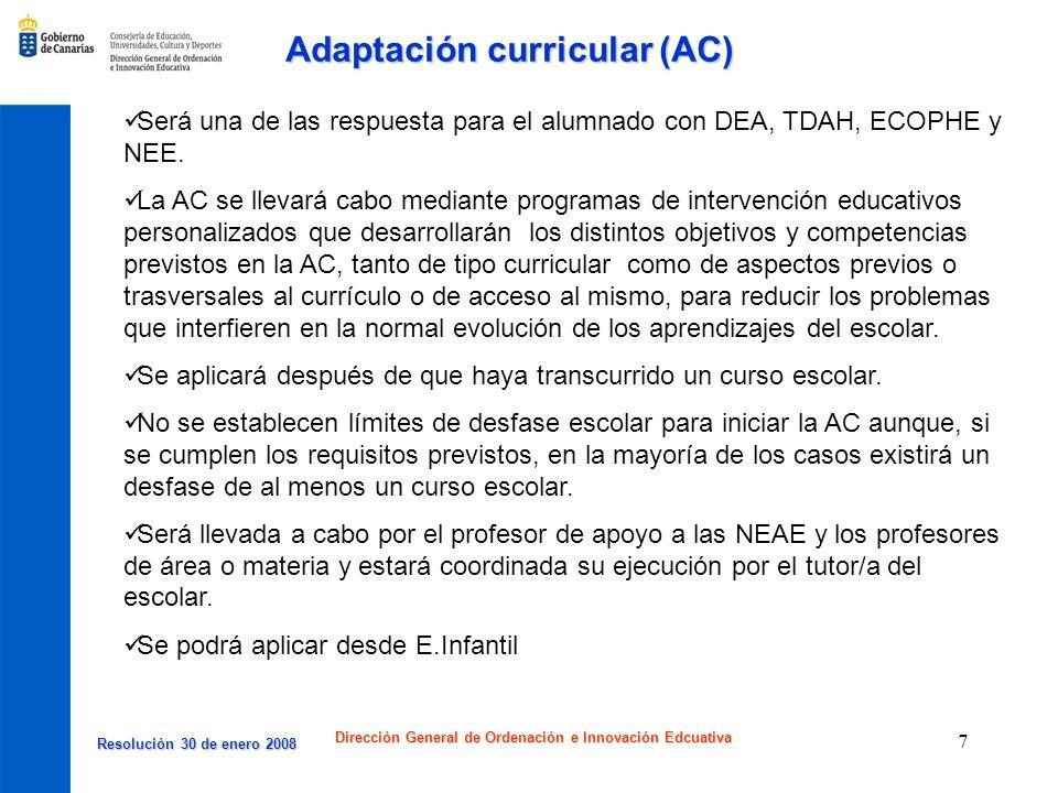 Resolución 30 de enero 2008 Resolución 30 de enero 2008 Dirección General de Ordenación e Innovación Edcuativa 8 Desaparecen los términos de adaptación curricular poco significativa y de adaptación curricular muy significativa.