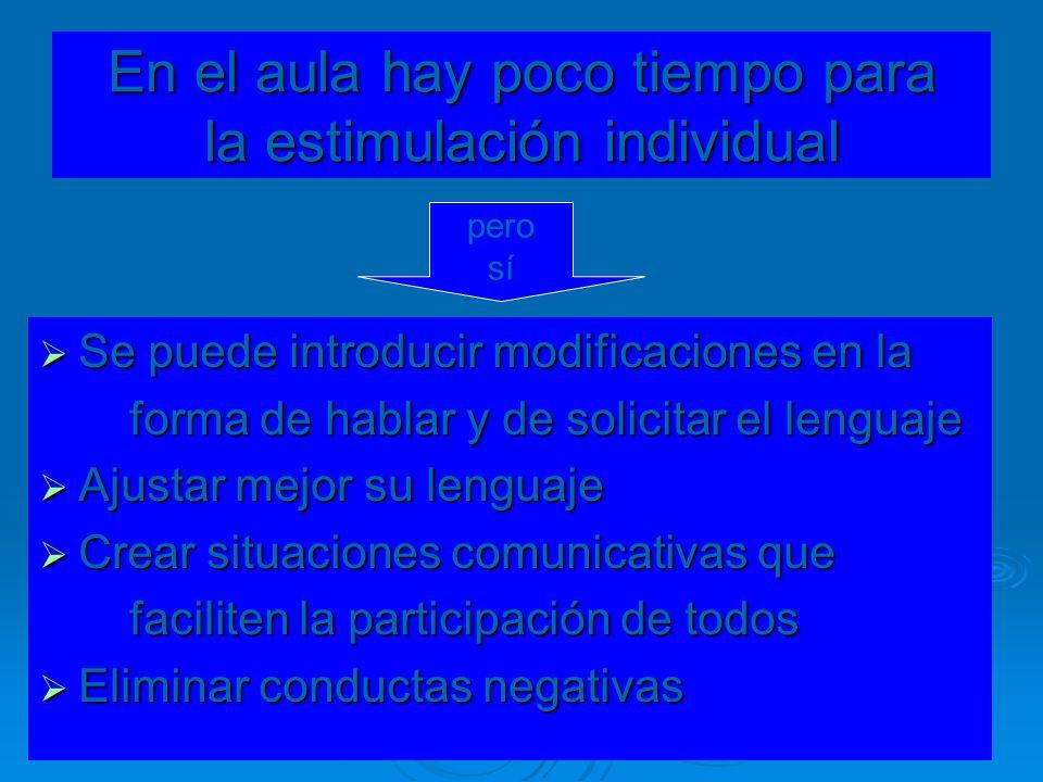 En el aula hay poco tiempo para la estimulación individual Se puede introducir modificaciones en la Se puede introducir modificaciones en la forma de