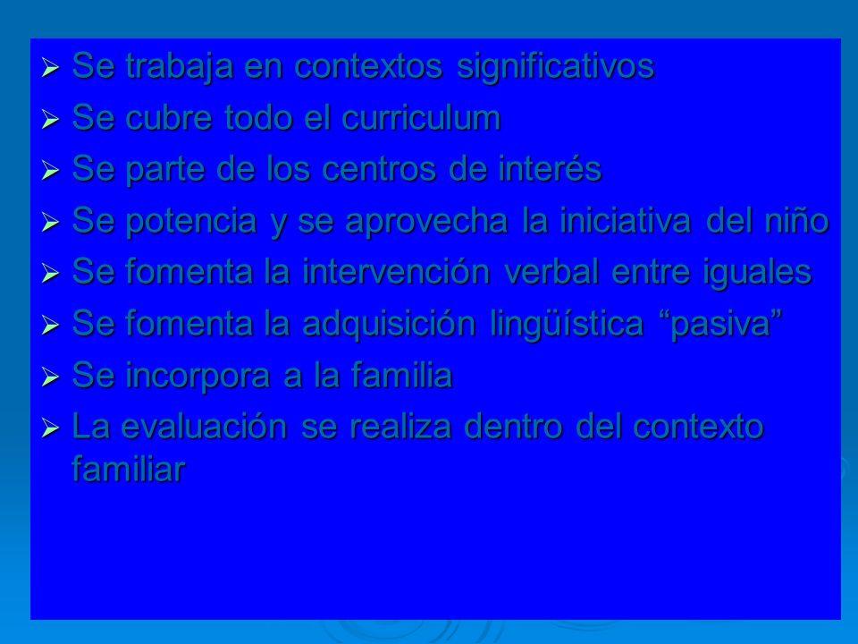 Se trabaja en contextos significativos Se trabaja en contextos significativos Se cubre todo el curriculum Se cubre todo el curriculum Se parte de los