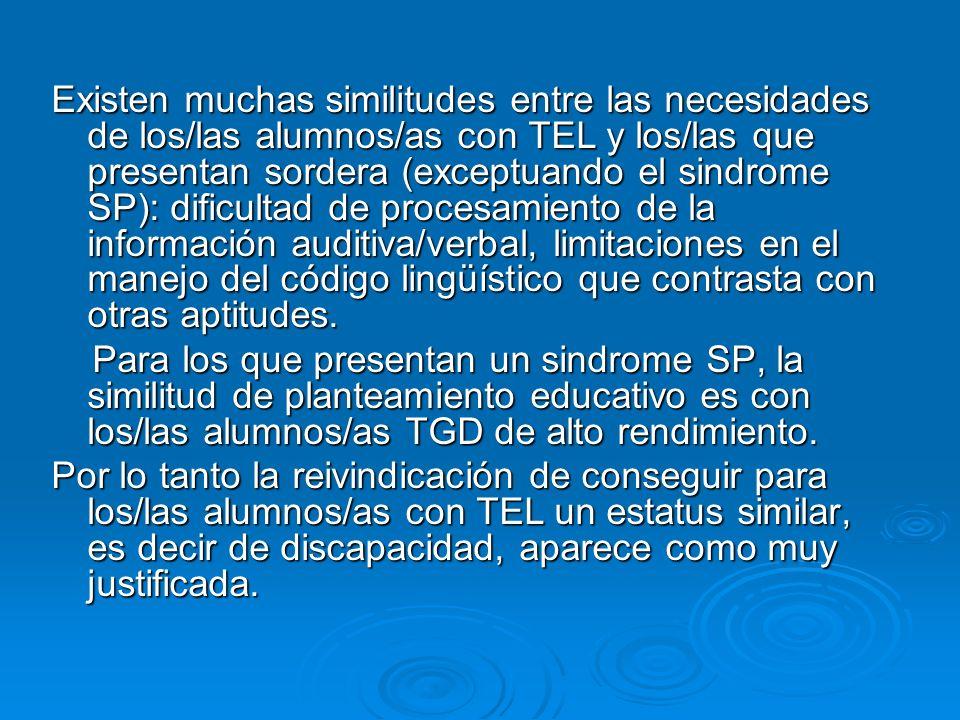 Existen muchas similitudes entre las necesidades de los/las alumnos/as con TEL y los/las que presentan sordera (exceptuando el sindrome SP): dificulta