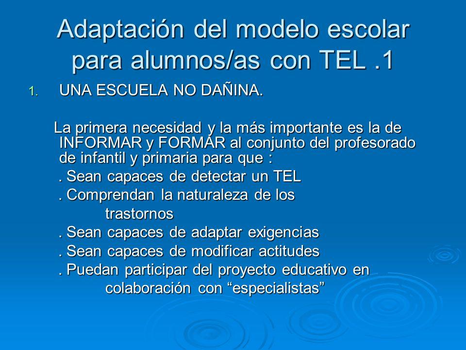 Adaptación del modelo escolar para alumnos/as con TEL.1 1. UNA ESCUELA NO DAÑINA. La primera necesidad y la más importante es la de INFORMAR y FORMAR