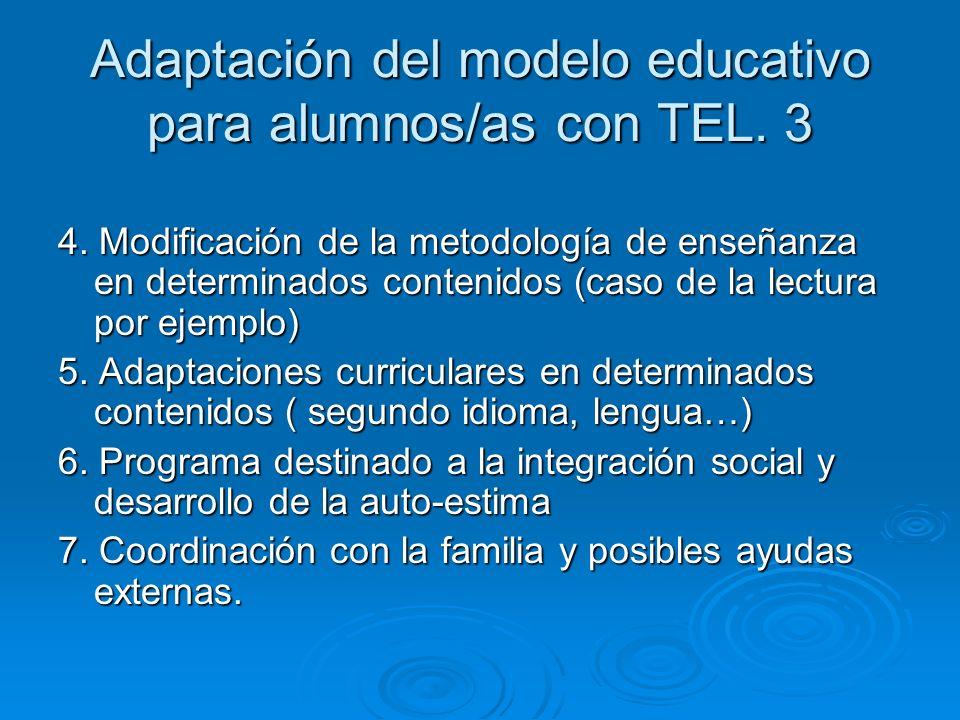 Adaptación del modelo educativo para alumnos/as con TEL. 3 4. Modificación de la metodología de enseñanza en determinados contenidos (caso de la lectu