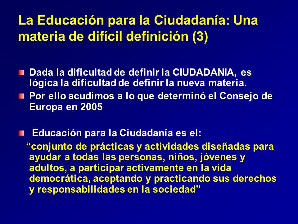 La Educación para la Ciudadanía: Una materia de difícil definición (3) Dada la dificultad de definir la CIUDADANIA, es lógica la dificultad de definir