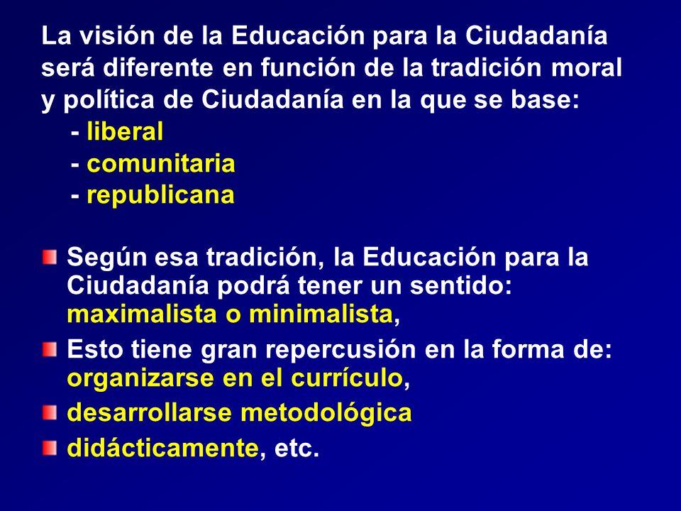 La visión de la Educación para la Ciudadanía será diferente en función de la tradición moral y política de Ciudadanía en la que se base: - liberal - c