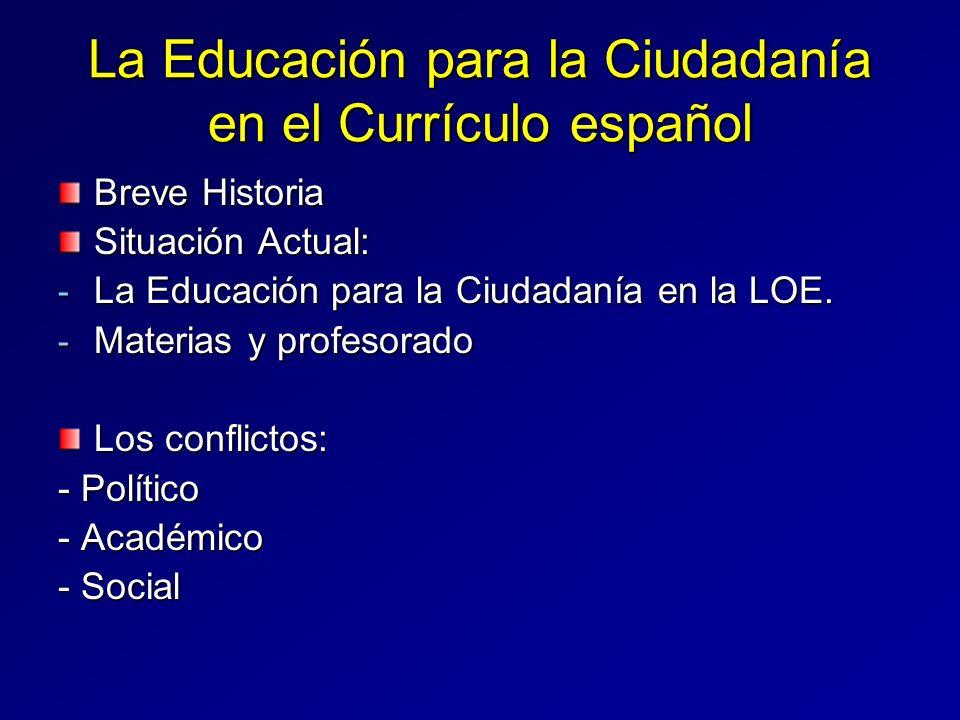 La Educación para la Ciudadanía en el Currículo español Breve Historia Situación Actual: - La Educación para la Ciudadanía en la LOE. - Materias y pro