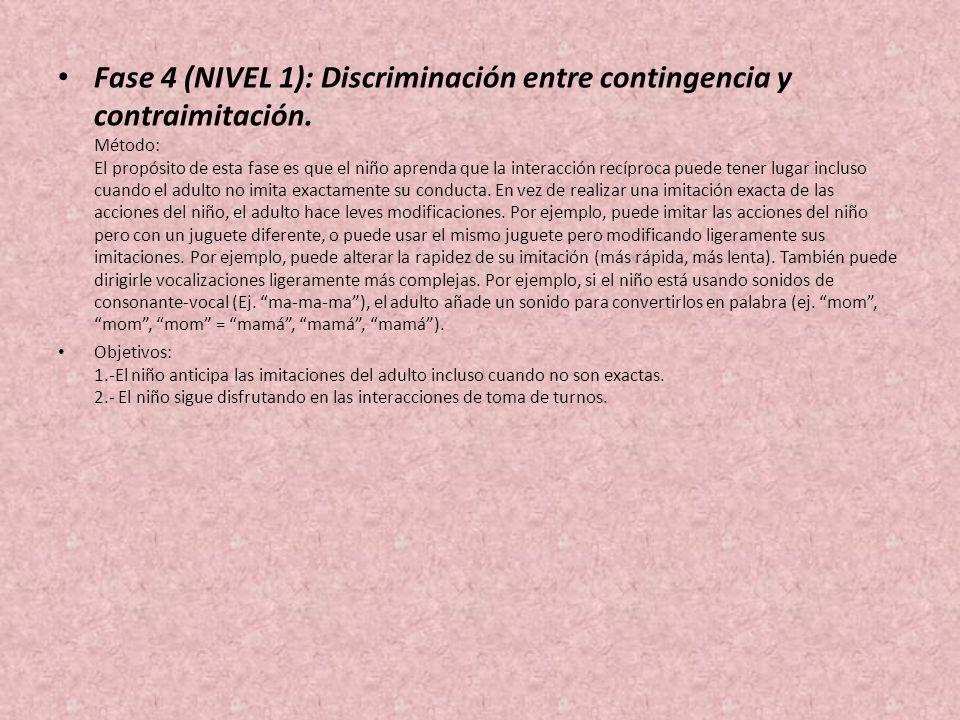 Fase 4 (NIVEL 1): Discriminación entre contingencia y contraimitación. Método: El propósito de esta fase es que el niño aprenda que la interacción rec