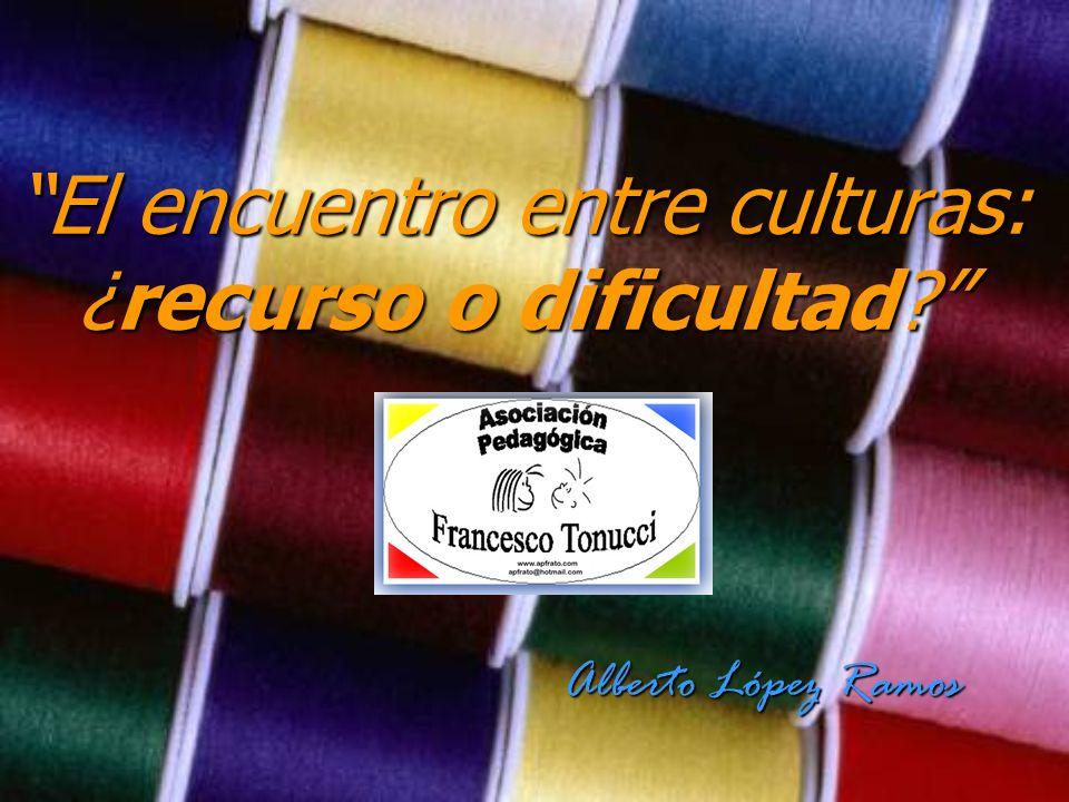 El encuentro entre culturas: ¿recurso o dificultad? El encuentro entre culturas: ¿recurso o dificultad? Alberto López Ramos Alberto López Ramos