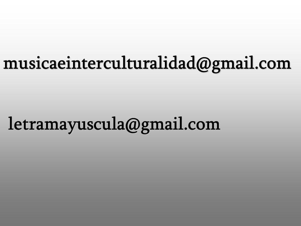 musicaeinterculturalidad@gmail.com letramayuscula@gmail.com