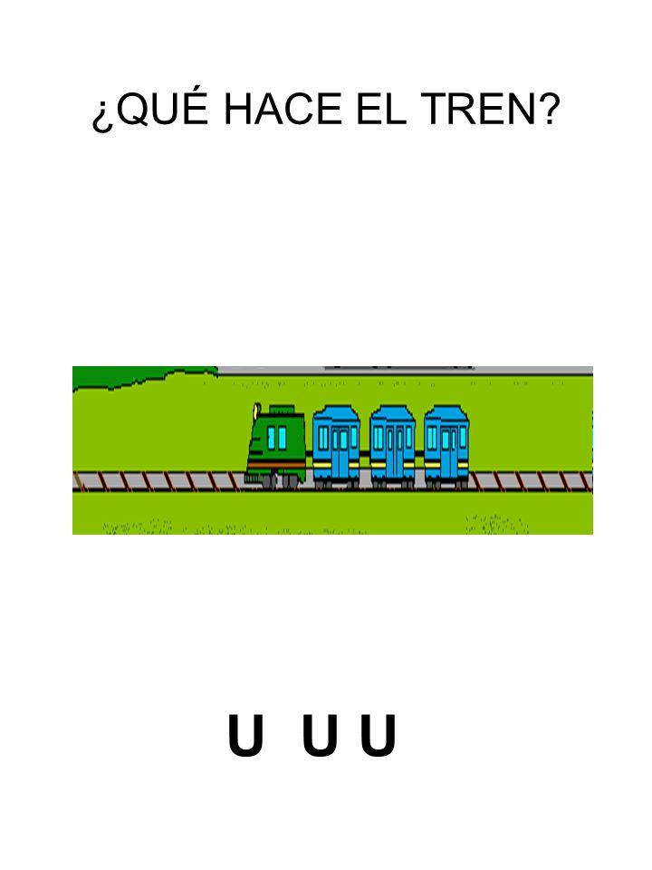 ¿QUÉ HACE EL TREN U U U