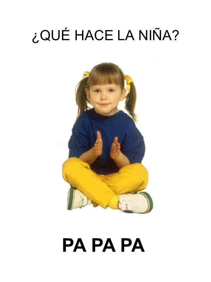 ¿QUÉ HACE LA NIÑA PA PA PA