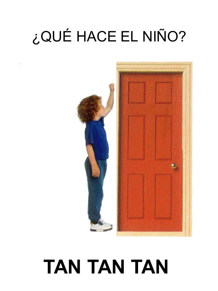 ¿QUÉ HACE EL NIÑO TAN TAN TAN