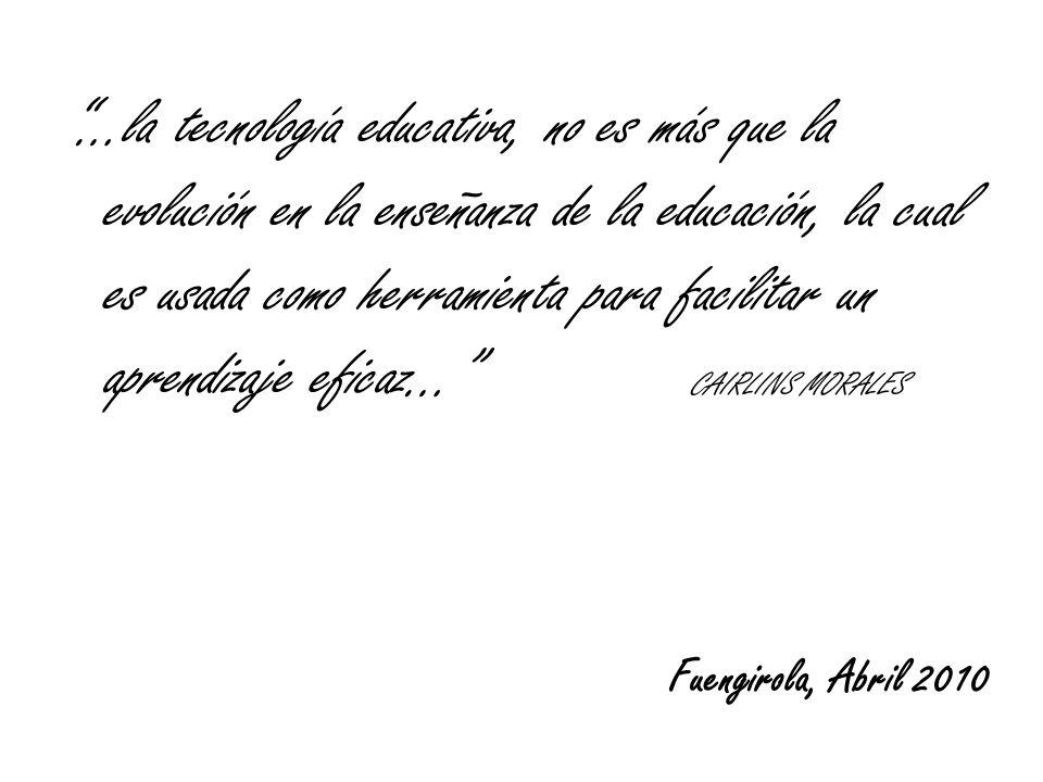 Fuengirola, Abril 2010 …la tecnología educativa, no es más que la evolución en la enseñanza de la educación, la cual es usada como herramienta para fa