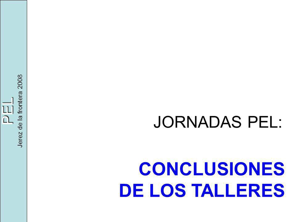 PEL Jerez de la frontera 2008 CONCLUSIONES DE LOS TALLERES JORNADAS PEL: