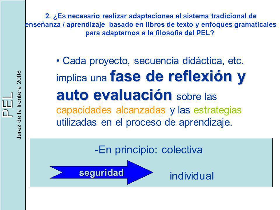 PEL Jerez de la frontera 2008 fase de reflexión y auto evaluación Cada proyecto, secuencia didáctica, etc. implica una fase de reflexión y auto evalua