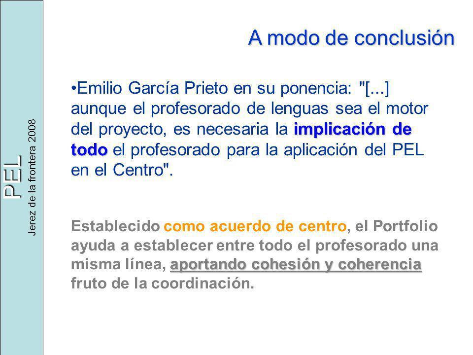 PEL Jerez de la frontera 2008 A modo de conclusión implicación de todoEmilio García Prieto en su ponencia: [...] aunque el profesorado de lenguas sea el motor del proyecto, es necesaria la implicación de todo el profesorado para la aplicación del PEL en el Centro .