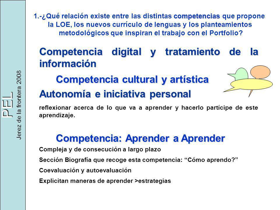 PEL Jerez de la frontera 2008 competencias 1.-¿Qué relación existe entre las distintas competencias que propone la LOE, los nuevos currículo de lenguas y los planteamientos metodológicos que inspiran el trabajo con el Portfolio.